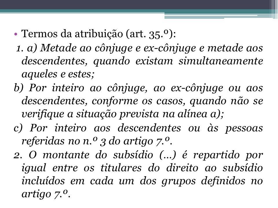 Termos da atribuição (art. 35.º): 1. a) Metade ao cônjuge e ex-cônjuge e metade aos descendentes, quando existam simultaneamente aqueles e estes; b) P