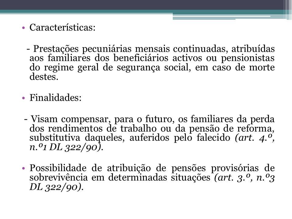 Características: - Prestações pecuniárias mensais continuadas, atribuídas aos familiares dos beneficiários activos ou pensionistas do regime geral de