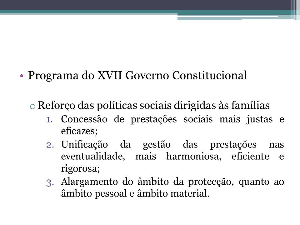 Programa do XVII Governo Constitucional o Reforço das políticas sociais dirigidas às famílias 1.Concessão de prestações sociais mais justas e eficazes