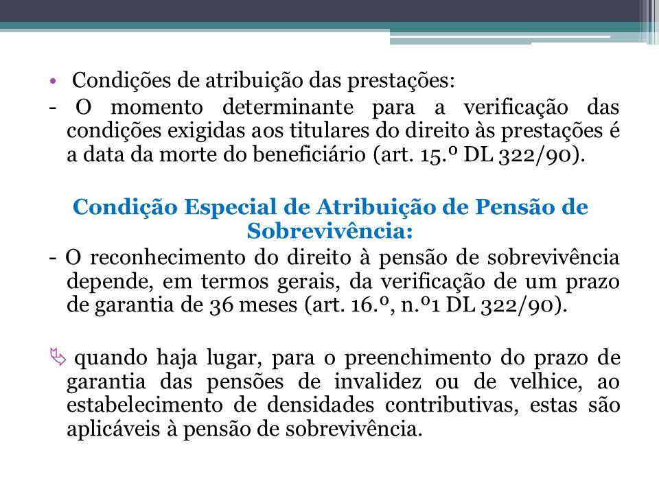 Condições de atribuição das prestações: - O momento determinante para a verificação das condições exigidas aos titulares do direito às prestações é a