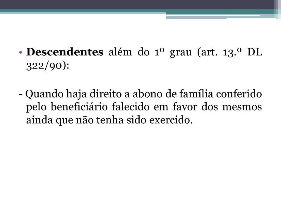 Descendentes além do 1º grau (art. 13.º DL 322/90): - Quando haja direito a abono de família conferido pelo beneficiário falecido em favor dos mesmos