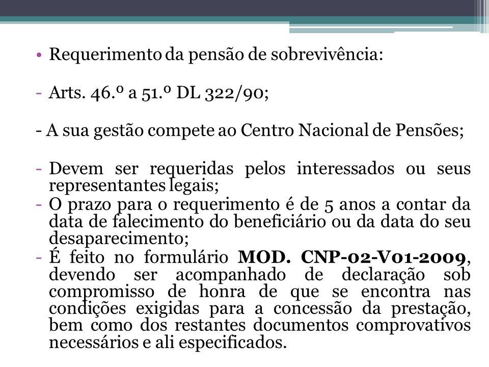Requerimento da pensão de sobrevivência: -Arts. 46.º a 51.º DL 322/90; - A sua gestão compete ao Centro Nacional de Pensões; -Devem ser requeridas pel