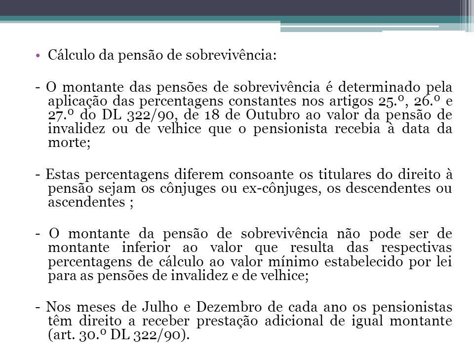 Cálculo da pensão de sobrevivência: - O montante das pensões de sobrevivência é determinado pela aplicação das percentagens constantes nos artigos 25.
