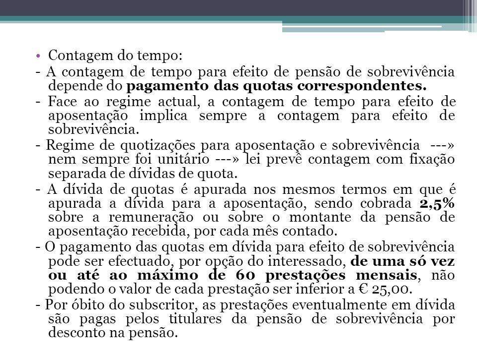 Contagem do tempo: - A contagem de tempo para efeito de pensão de sobrevivência depende do pagamento das quotas correspondentes. - Face ao regime actu