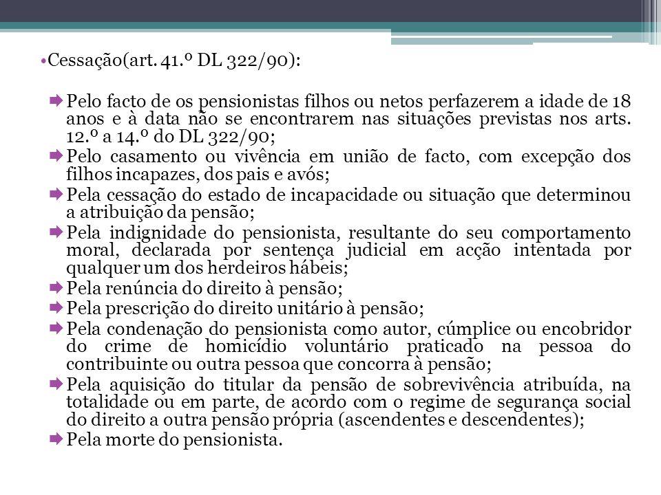 Cessação(art. 41.º DL 322/90): Pelo facto de os pensionistas filhos ou netos perfazerem a idade de 18 anos e à data não se encontrarem nas situações p