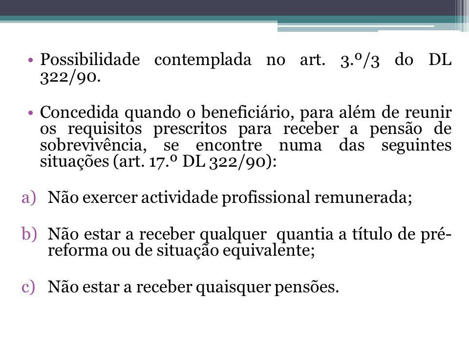 Possibilidade contemplada no art. 3.º/3 do DL 322/90. Concedida quando o beneficiário, para além de reunir os requisitos prescritos para receber a pen