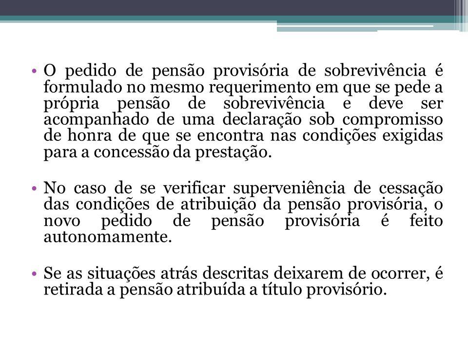 O pedido de pensão provisória de sobrevivência é formulado no mesmo requerimento em que se pede a própria pensão de sobrevivência e deve ser acompanha