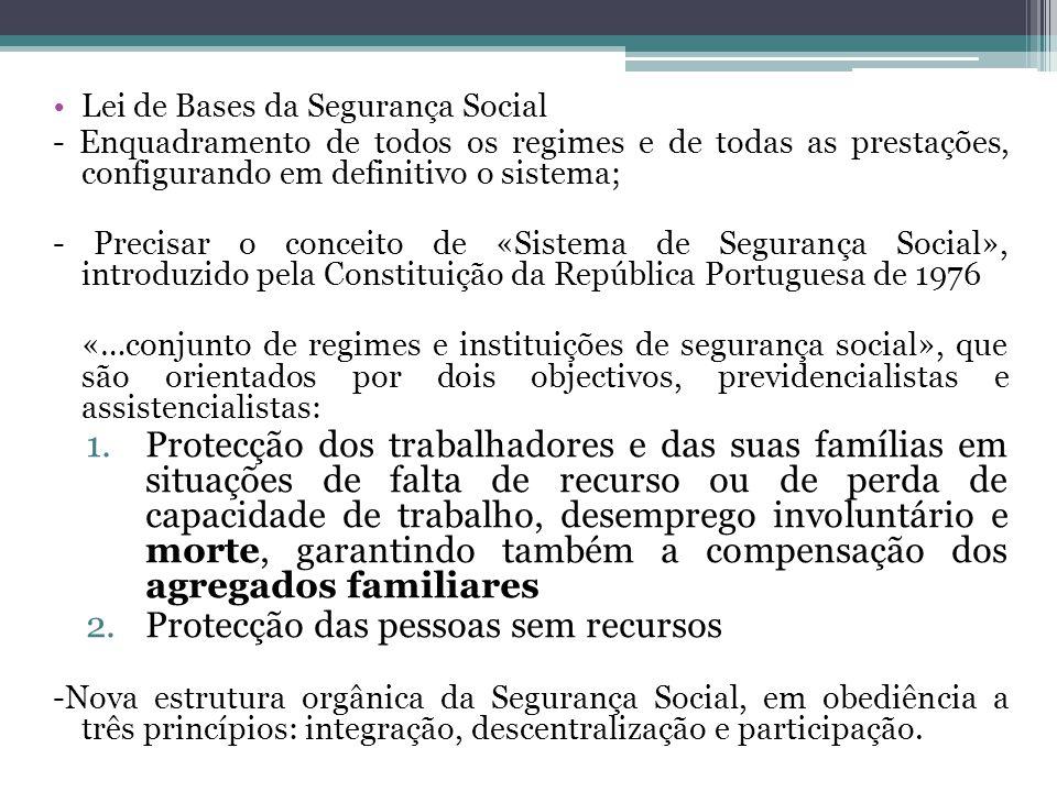 Lei de Bases da Segurança Social - Enquadramento de todos os regimes e de todas as prestações, configurando em definitivo o sistema; - Precisar o conc