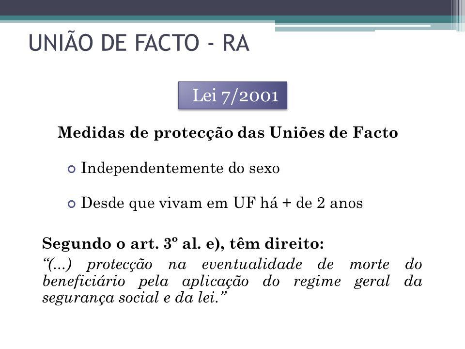 UNIÃO DE FACTO - RA Lei 7/2001 Medidas de protecção das Uniões de Facto Desde que vivam em UF há + de 2 anos Independentemente do sexo Segundo o art.