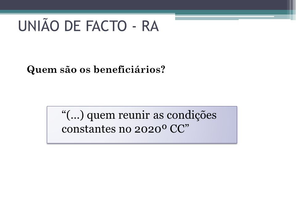 UNIÃO DE FACTO - RA (...) quem reunir as condições constantes no 2020º CC Quem são os beneficiários?
