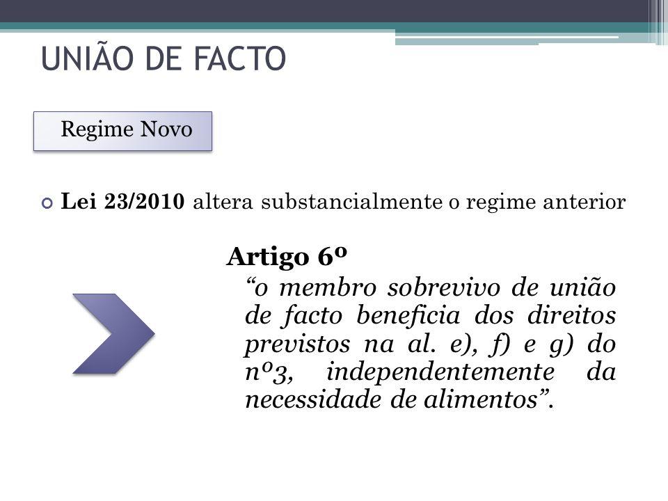 UNIÃO DE FACTO Artigo 6º o membro sobrevivo de união de facto beneficia dos direitos previstos na al. e), f) e g) do nº3, independentemente da necessi