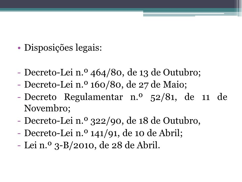 Disposições legais: -Decreto-Lei n.º 464/80, de 13 de Outubro; -Decreto-Lei n.º 160/80, de 27 de Maio; -Decreto Regulamentar n.º 52/81, de 11 de Novem