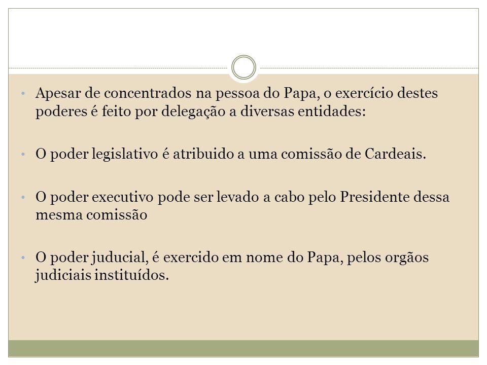 Apesar de concentrados na pessoa do Papa, o exercício destes poderes é feito por delegação a diversas entidades: O poder legislativo é atribuido a uma