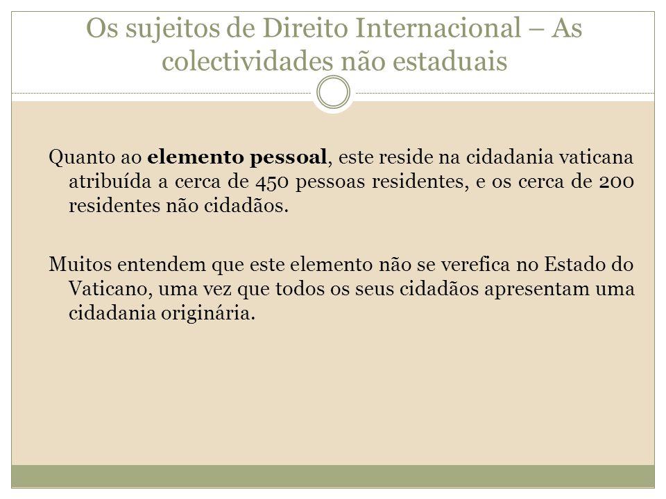Os sujeitos de Direito Internacional – As colectividades não estaduais Quanto ao elemento pessoal, este reside na cidadania vaticana atribuída a cerca