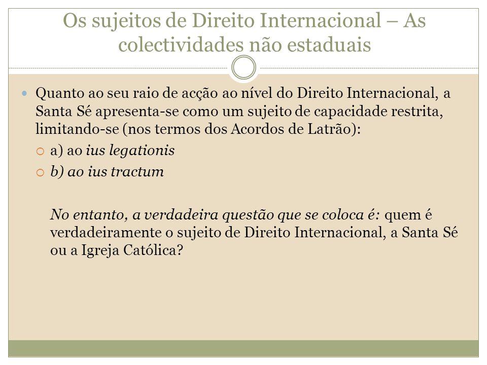 Os sujeitos de Direito Internacional – As colectividades não estaduais Quanto ao seu raio de acção ao nível do Direito Internacional, a Santa Sé apres