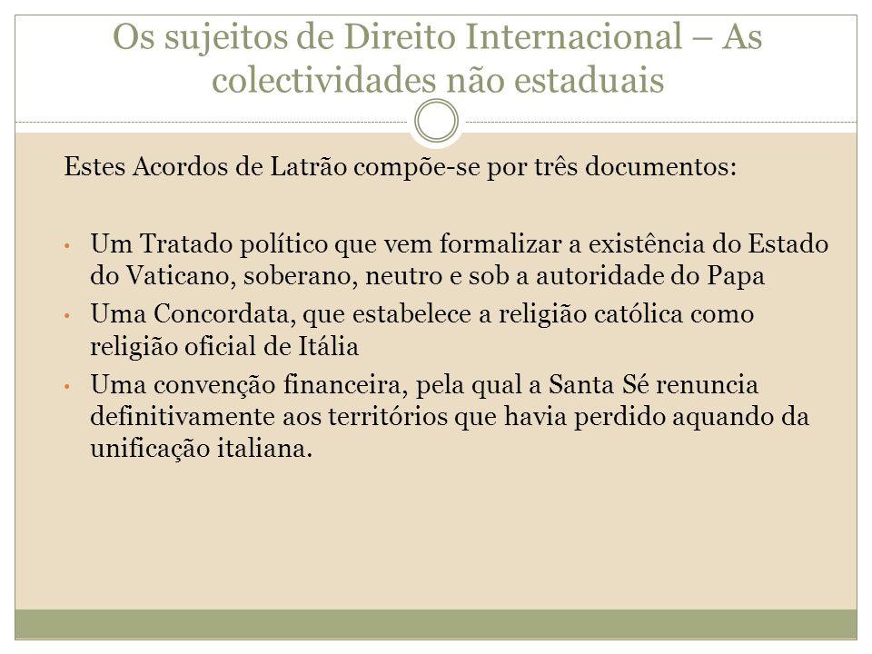 Os sujeitos de Direito Internacional – As colectividades não estaduais Estes Acordos de Latrão compõe-se por três documentos: Um Tratado político que
