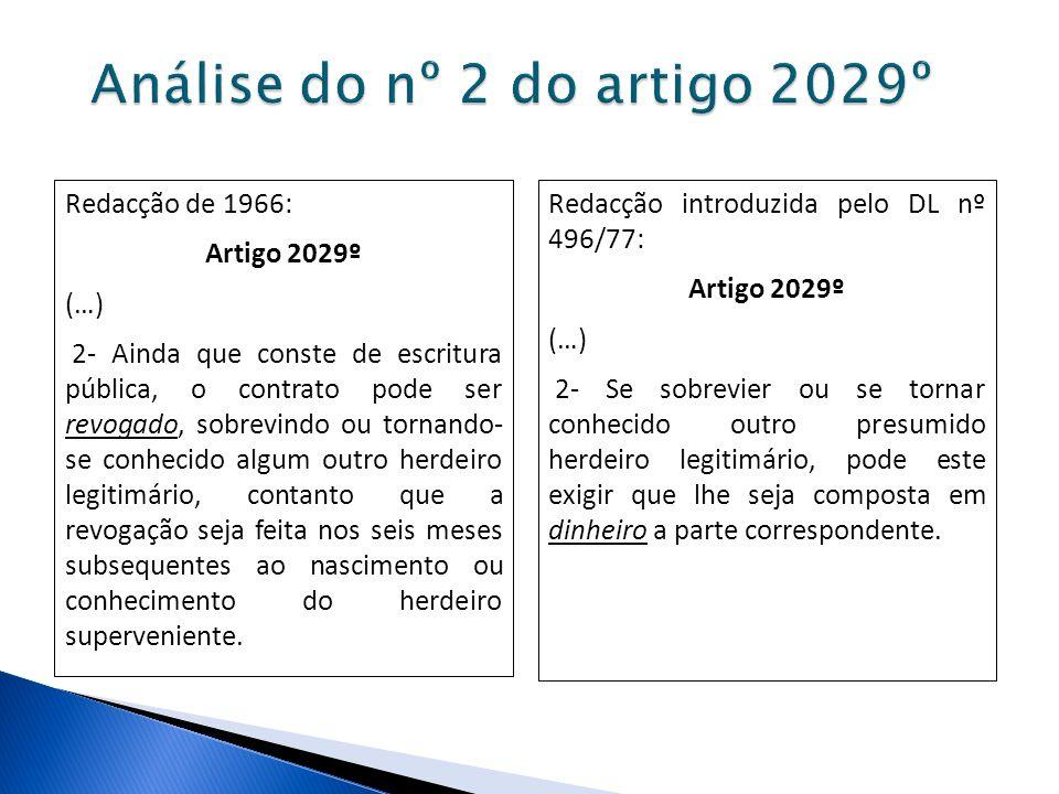 Redacção de 1966: Artigo 2029º (…) 2- Ainda que conste de escritura pública, o contrato pode ser revogado, sobrevindo ou tornando- se conhecido algum
