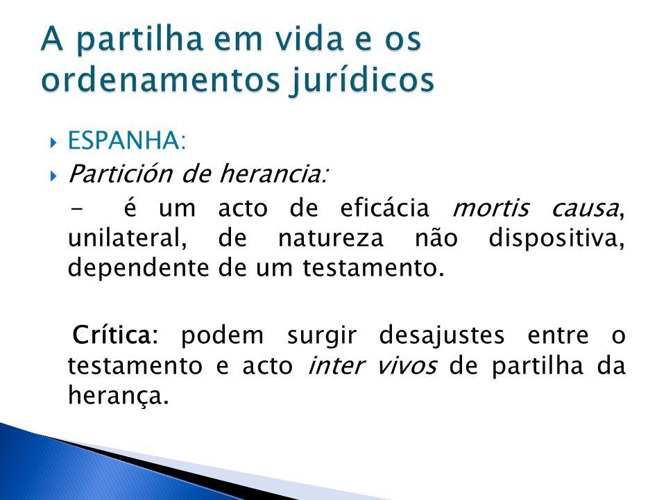 ESPANHA: Partición de herancia: - é um acto de eficácia mortis causa, unilateral, de natureza não dispositiva, dependente de um testamento. Crítica: p