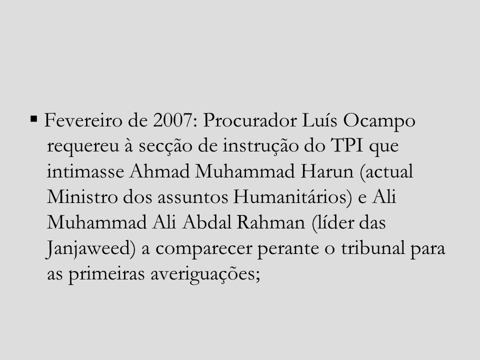 Fevereiro de 2007: Procurador Luís Ocampo requereu à secção de instrução do TPI que intimasse Ahmad Muhammad Harun (actual Ministro dos assuntos Human