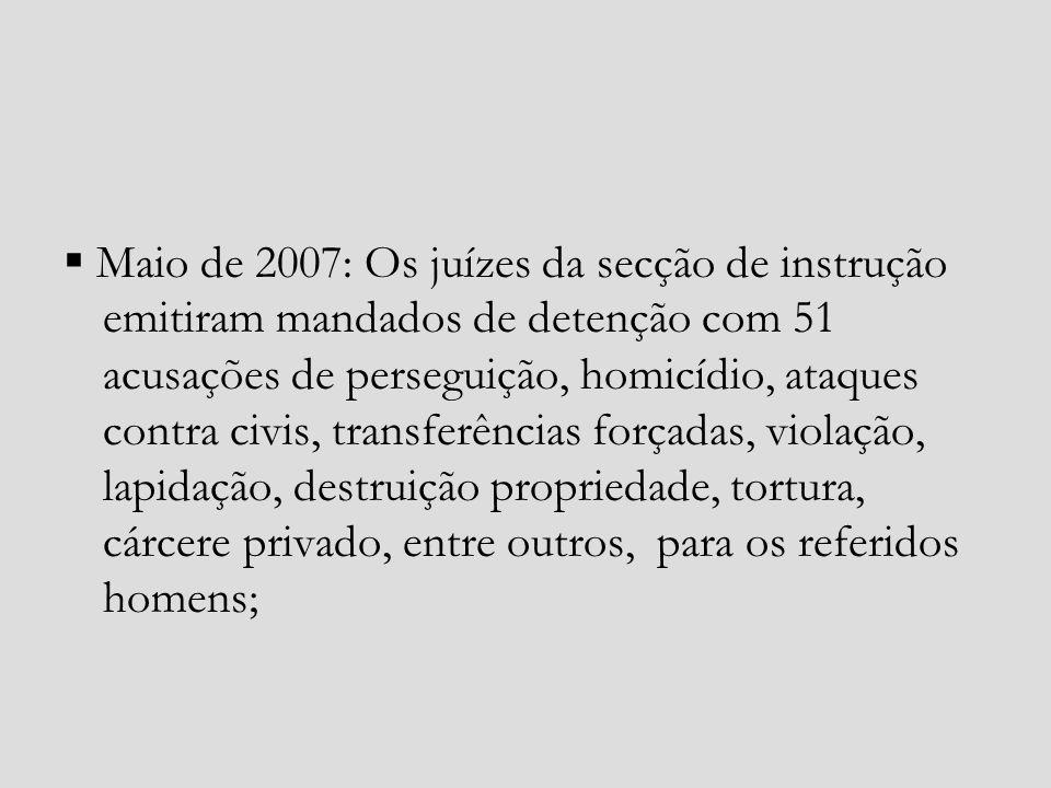 Maio de 2007: Os juízes da secção de instrução emitiram mandados de detenção com 51 acusações de perseguição, homicídio, ataques contra civis, transfe