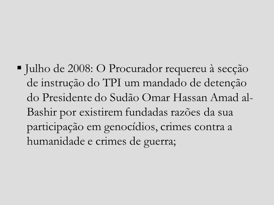 Julho de 2008: O Procurador requereu à secção de instrução do TPI um mandado de detenção do Presidente do Sudão Omar Hassan Amad al- Bashir por existi