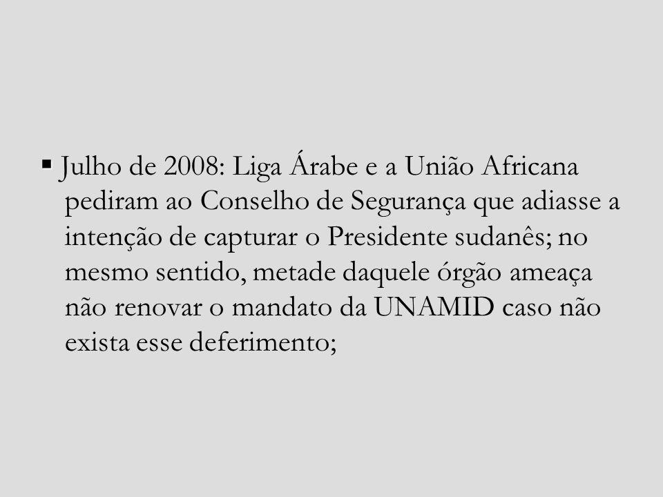 Julho de 2008: Liga Árabe e a União Africana pediram ao Conselho de Segurança que adiasse a intenção de capturar o Presidente sudanês; no mesmo sentid