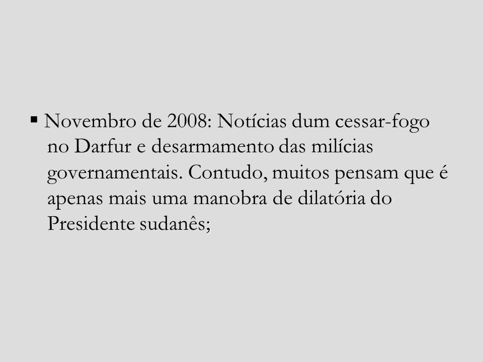 ; Novembro de 2008: Notícias dum cessar-fogo no Darfur e desarmamento das milícias governamentais. Contudo, muitos pensam que é apenas mais uma manobr