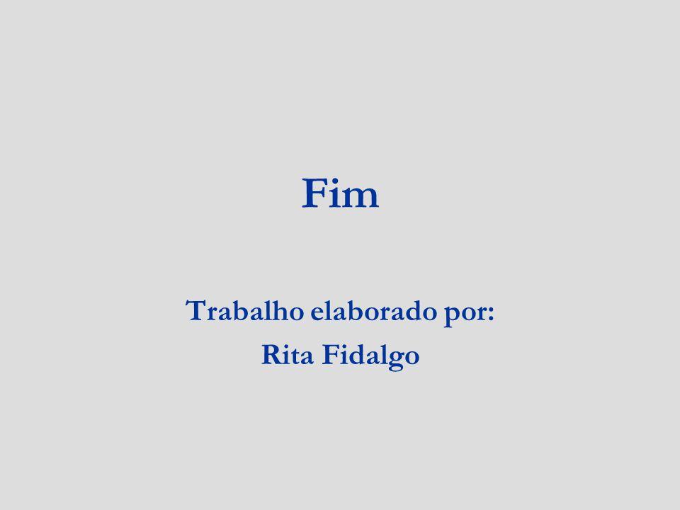Fim Trabalho elaborado por: Rita Fidalgo