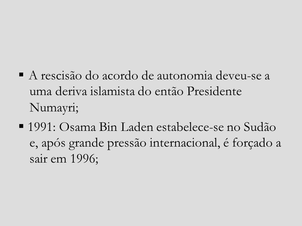 A rescisão do acordo de autonomia deveu-se a uma deriva islamista do então Presidente Numayri; 1991: Osama Bin Laden estabelece-se no Sudão e, após gr