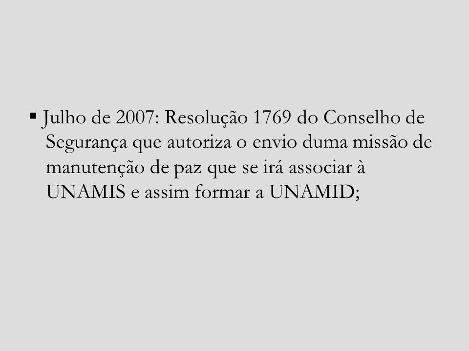Julho de 2007: Resolução 1769 do Conselho de Segurança que autoriza o envio duma missão de manutenção de paz que se irá associar à UNAMIS e assim form