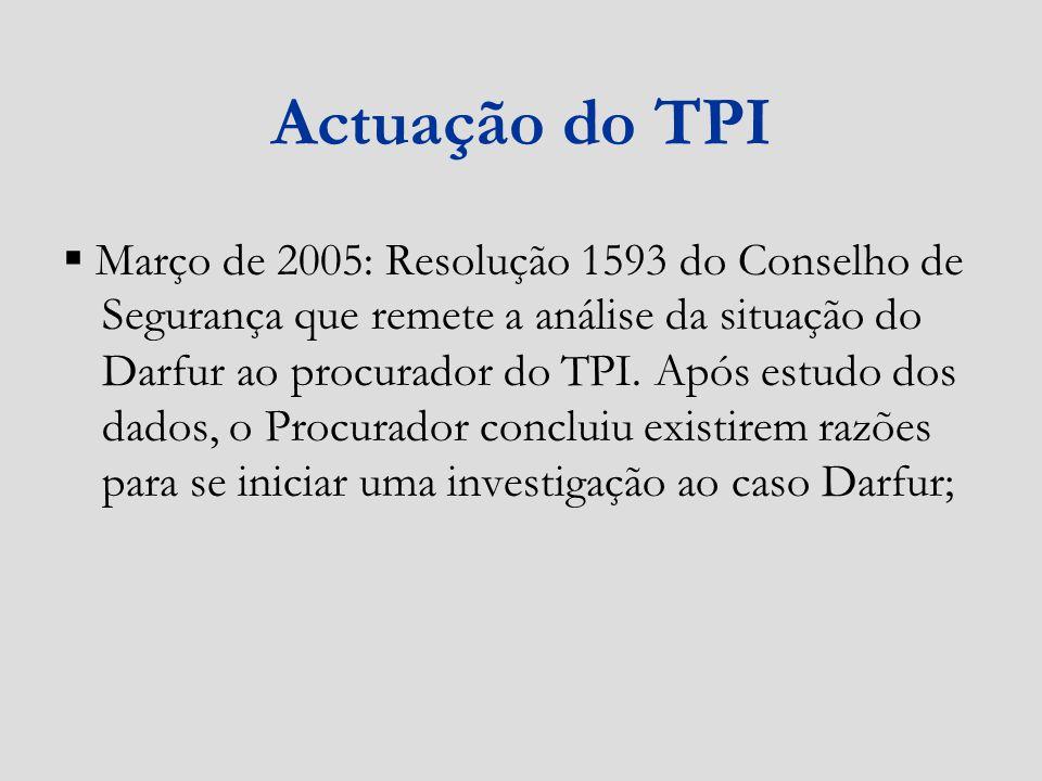 Actuação do TPI Março de 2005: Resolução 1593 do Conselho de Segurança que remete a análise da situação do Darfur ao procurador do TPI. Após estudo do