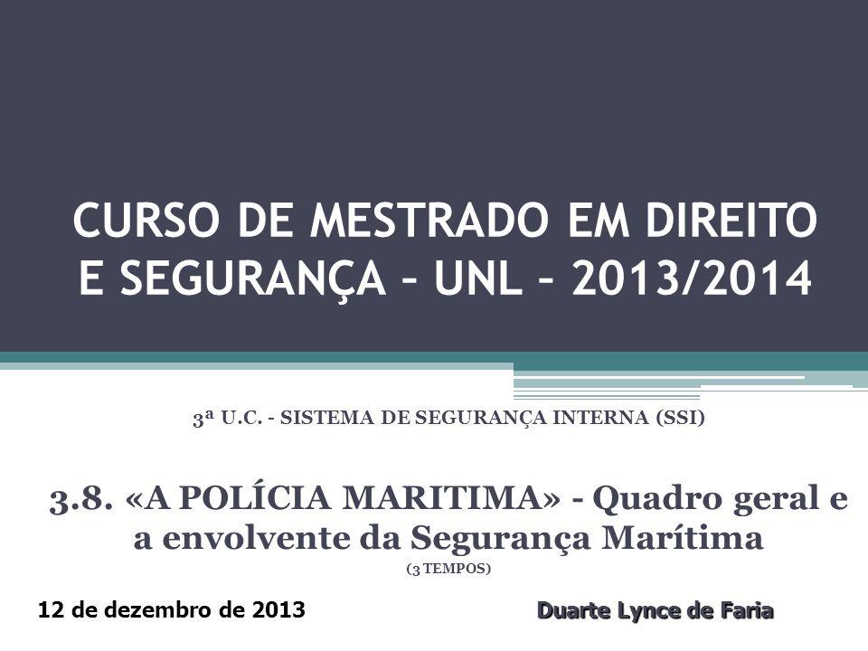 CURSO DE MESTRADO EM DIREITO E SEGURANÇA – UNL – 2013/2014 3ª U.C. - SISTEMA DE SEGURANÇA INTERNA (SSI) 3.8. «A POLÍCIA MARITIMA» - Quadro geral e a e