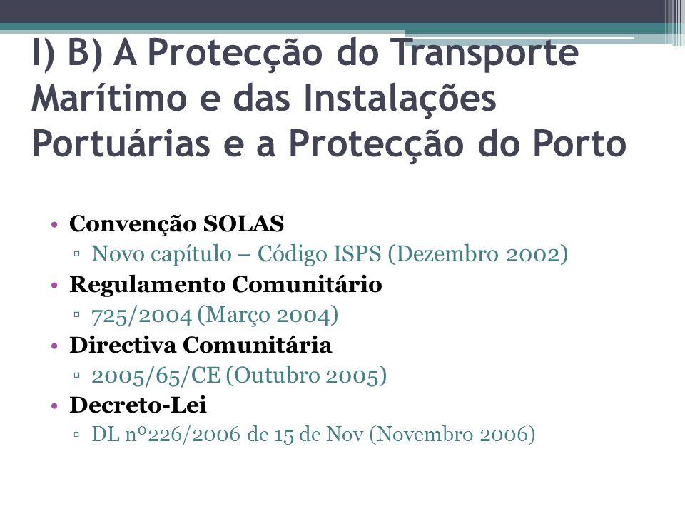 I) B) A Protecção do Transporte Marítimo e das Instalações Portuárias e a Protecção do Porto Convenção SOLAS Novo capítulo – Código ISPS (Dezembro 200