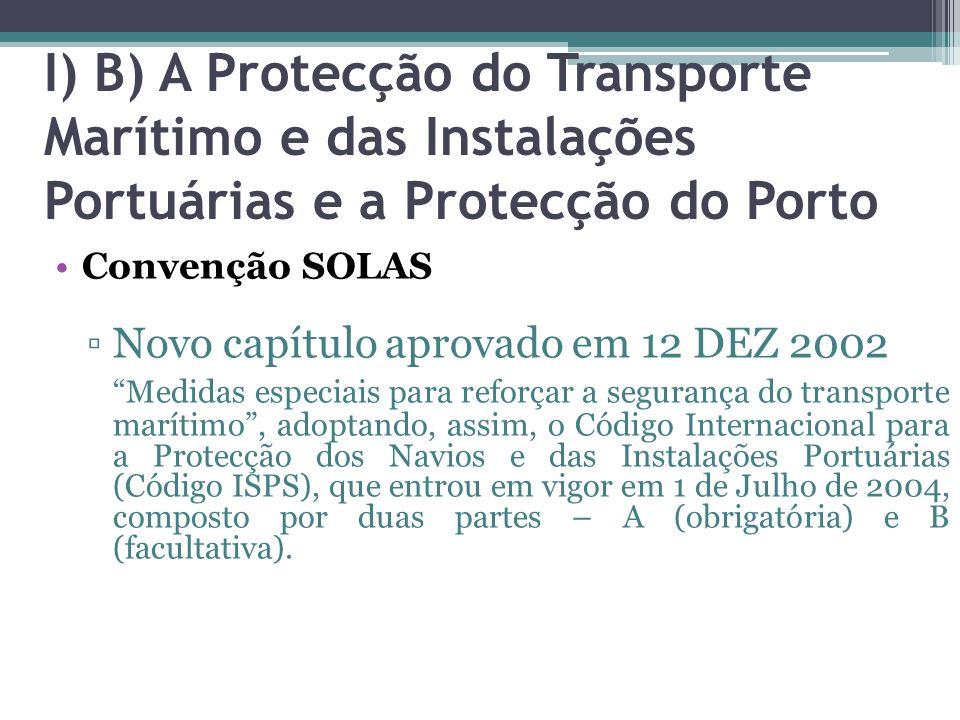 I) B) A Protecção do Transporte Marítimo e das Instalações Portuárias e a Protecção do Porto Convenção SOLAS Novo capítulo aprovado em 12 DEZ 2002 Med