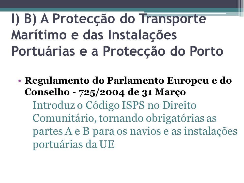 I) B) A Protecção do Transporte Marítimo e das Instalações Portuárias e a Protecção do Porto Regulamento do Parlamento Europeu e do Conselho - 725/200
