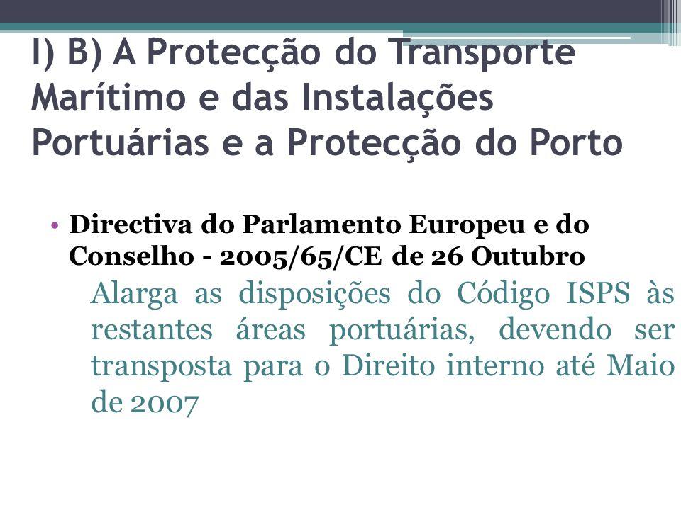 I) B) A Protecção do Transporte Marítimo e das Instalações Portuárias e a Protecção do Porto Directiva do Parlamento Europeu e do Conselho - 2005/65/C
