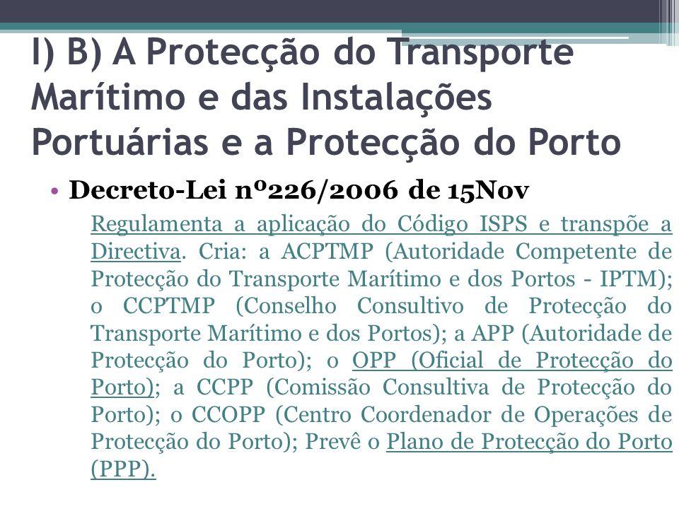 I) B) A Protecção do Transporte Marítimo e das Instalações Portuárias e a Protecção do Porto Decreto-Lei nº226/2006 de 15Nov Regulamenta a aplicação d