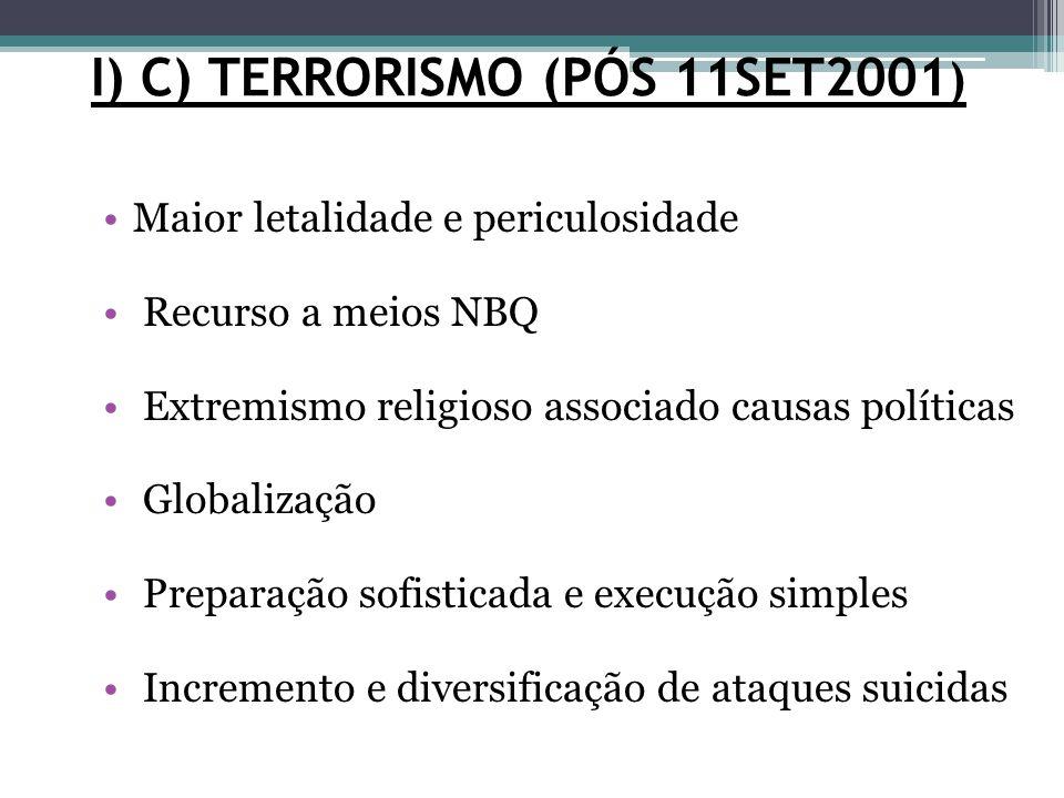 I) C) TERRORISMO (PÓS 11SET2001 ) Maior letalidade e periculosidade Recurso a meios NBQ Extremismo religioso associado causas políticas Globalização P