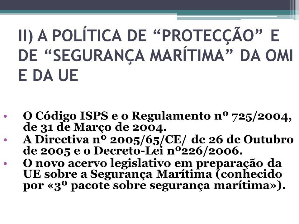 II) A POLÍTICA DE PROTECÇÃO E DE SEGURANÇA MARÍTIMA DA OMI E DA UE O Código ISPS e o Regulamento nº 725/2004, de 31 de Março de 2004. A Directiva nº 2