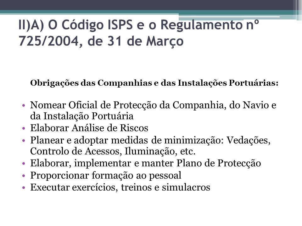 II)A) O Código ISPS e o Regulamento nº 725/2004, de 31 de Março Obrigações das Companhias e das Instalações Portuárias: Nomear Oficial de Protecção da