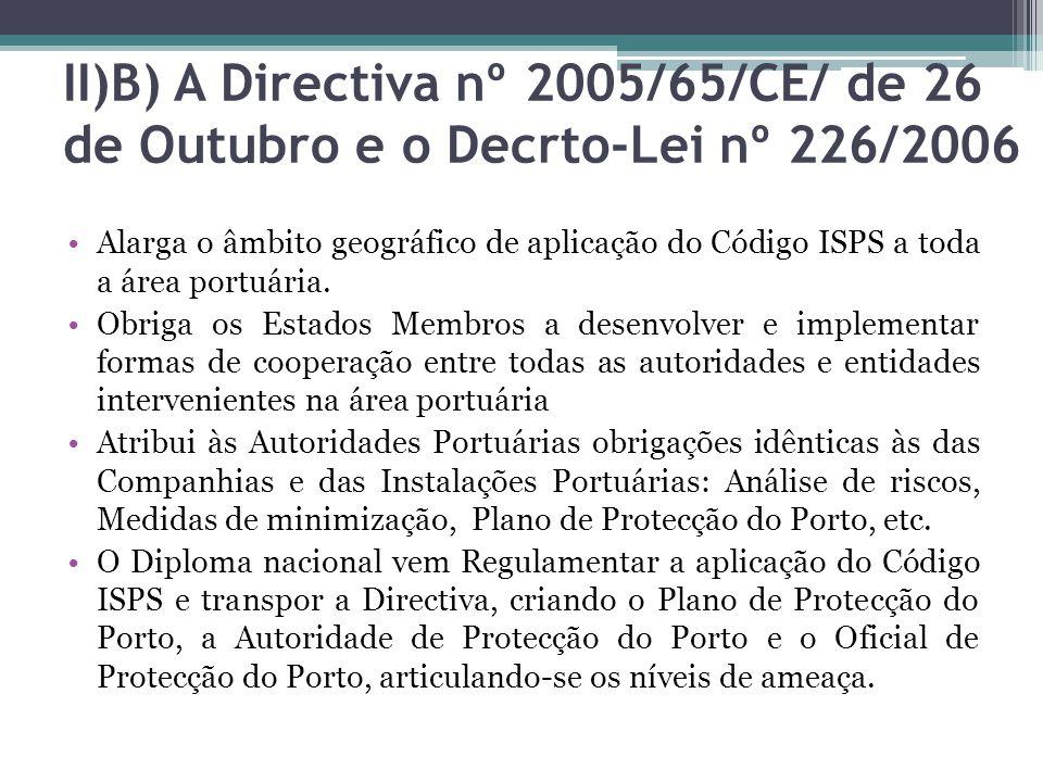 II)B) A Directiva nº 2005/65/CE/ de 26 de Outubro e o Decrto-Lei nº 226/2006 Alarga o âmbito geográfico de aplicação do Código ISPS a toda a área port