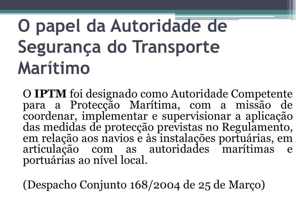 O papel da Autoridade de Segurança do Transporte Marítimo O IPTM foi designado como Autoridade Competente para a Protecção Marítima, com a missão de c