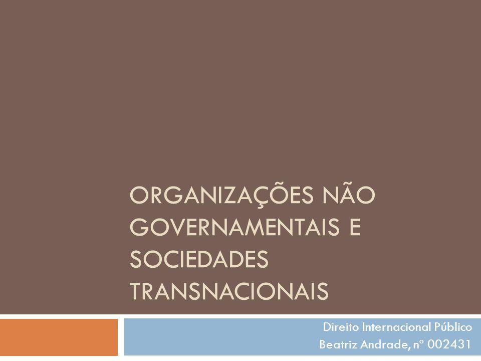 ORGANIZAÇÕES NÃO GOVERNAMENTAIS E SOCIEDADES TRANSNACIONAIS Direito Internacional Público Beatriz Andrade, nº 002431