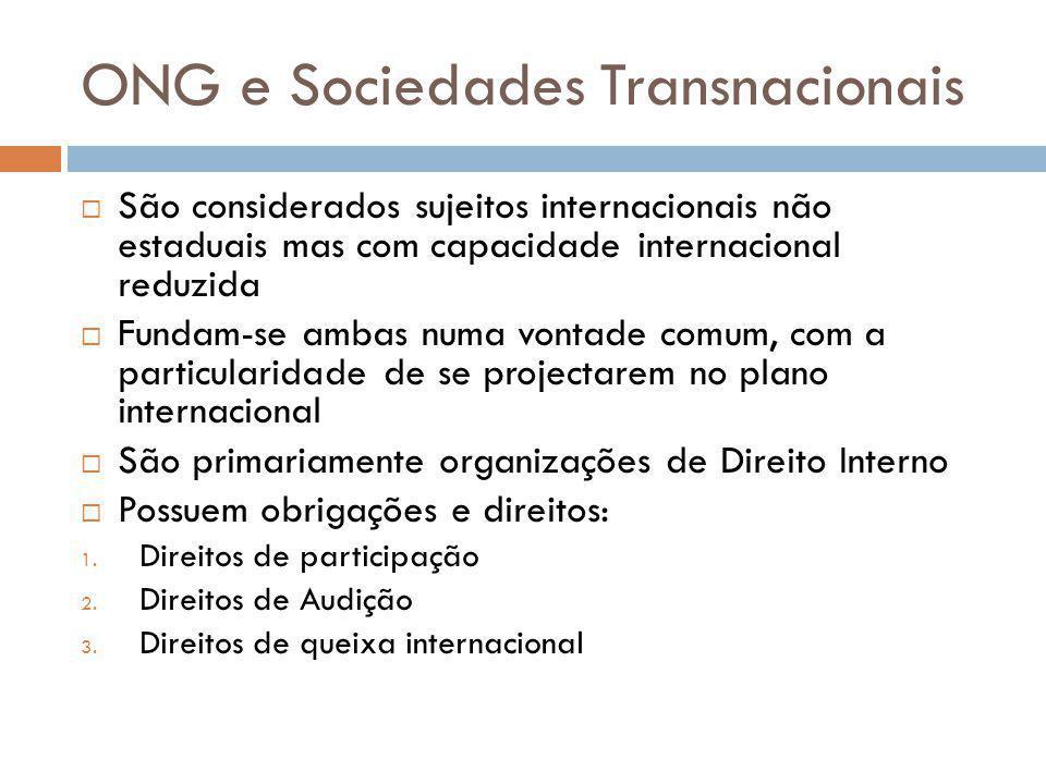 ONG e Sociedades Transnacionais São considerados sujeitos internacionais não estaduais mas com capacidade internacional reduzida Fundam-se ambas numa