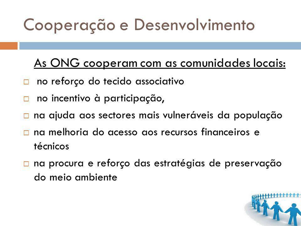 Cooperação e Desenvolvimento As ONG cooperam com as comunidades locais: no reforço do tecido associativo no incentivo à participação, na ajuda aos sec