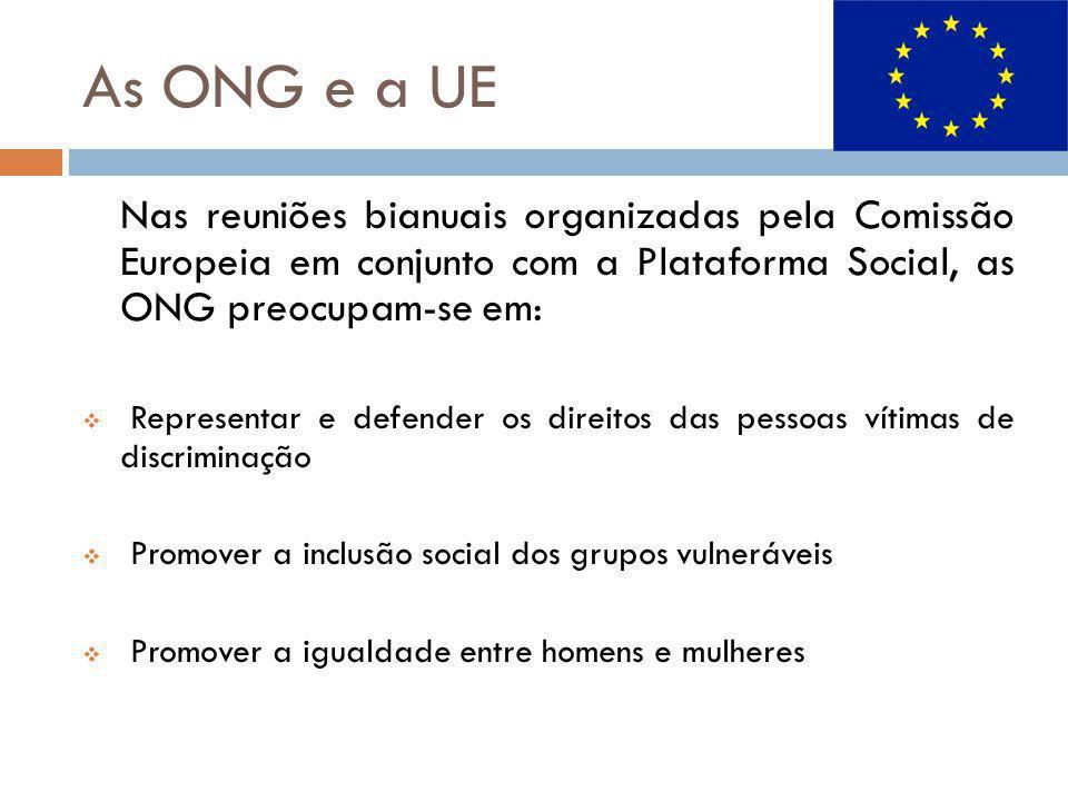 As ONG e a UE Nas reuniões bianuais organizadas pela Comissão Europeia em conjunto com a Plataforma Social, as ONG preocupam-se em: Representar e defe