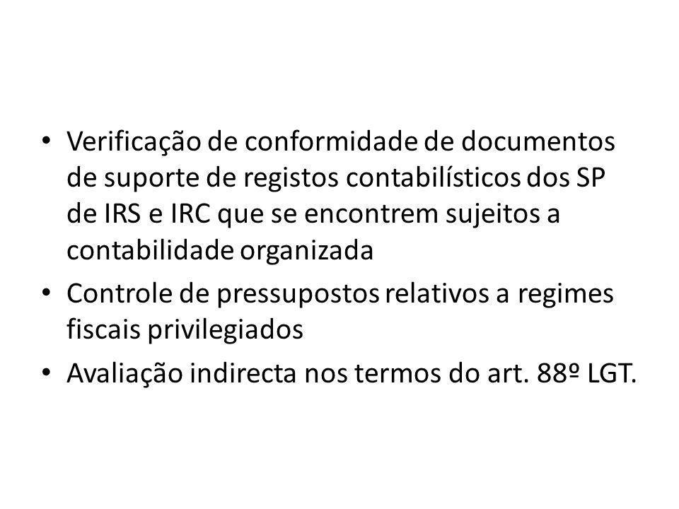 Verificação de conformidade de documentos de suporte de registos contabilísticos dos SP de IRS e IRC que se encontrem sujeitos a contabilidade organizada Controle de pressupostos relativos a regimes fiscais privilegiados Avaliação indirecta nos termos do art.
