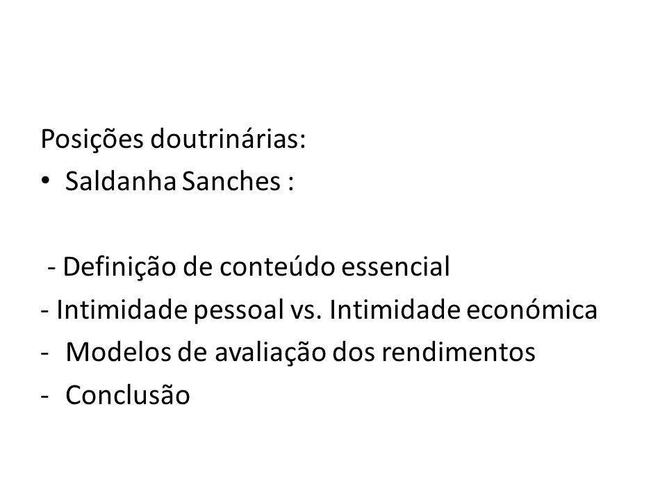 Posições doutrinárias: Saldanha Sanches : - Definição de conteúdo essencial - Intimidade pessoal vs.