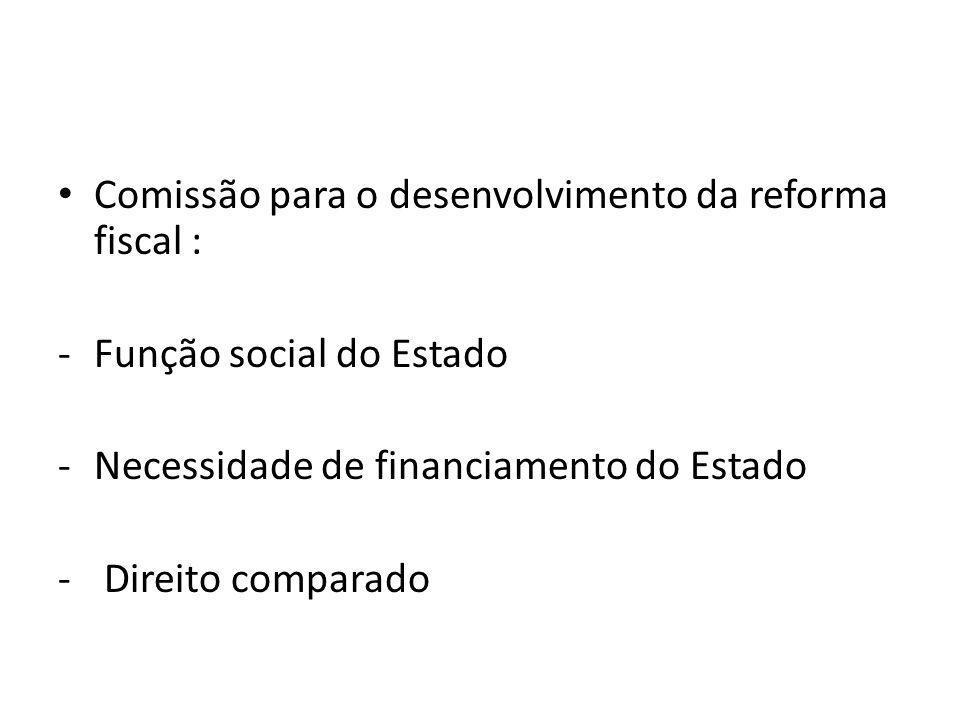 Comissão para o desenvolvimento da reforma fiscal : -Função social do Estado -Necessidade de financiamento do Estado - Direito comparado