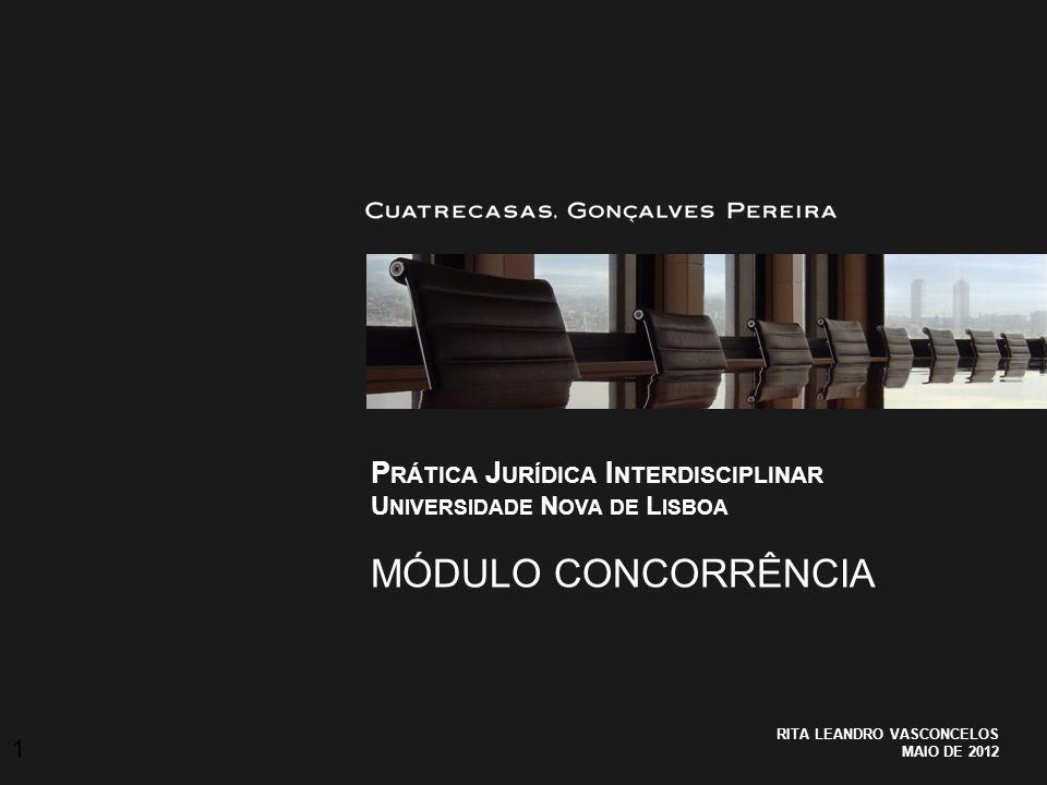 P RÁTICA J URÍDICA I NTERDISCIPLINAR U NIVERSIDADE N OVA DE L ISBOA MÓDULO CONCORRÊNCIA RITA LEANDRO VASCONCELOS MAIO DE 2012 1